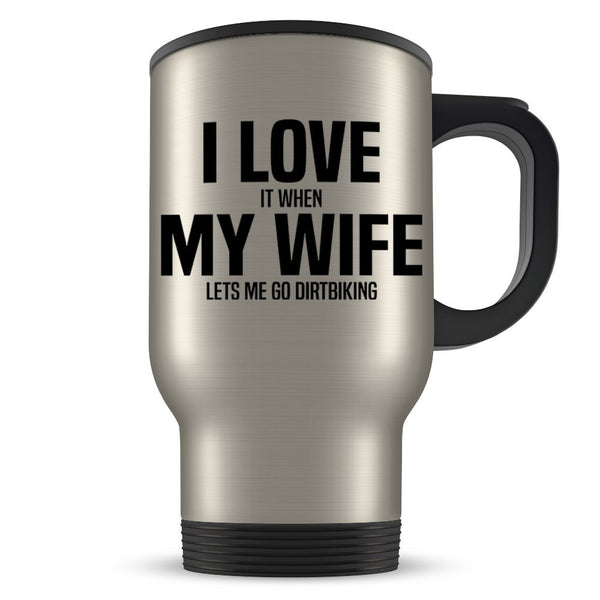 Dirt Bike Travel Mug - Funny Dirt Biking Gift for Husband - Gag Coffee Cup for Dirtbiking Enthusiast Married Men - Best I Love My Wife Present Idea for Him