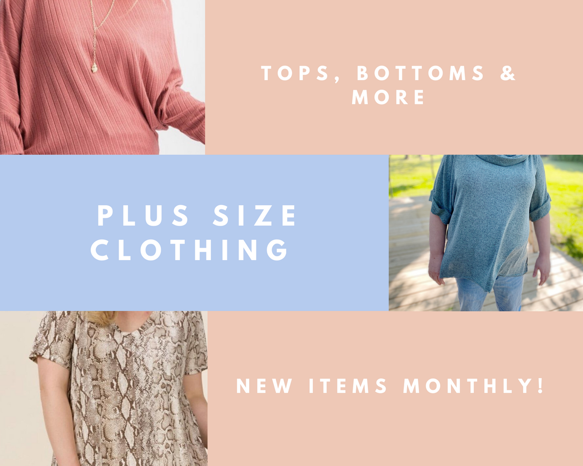 We have an ever growing Plus Size section, we strive to provide clothing for women of all shapes and sizes.