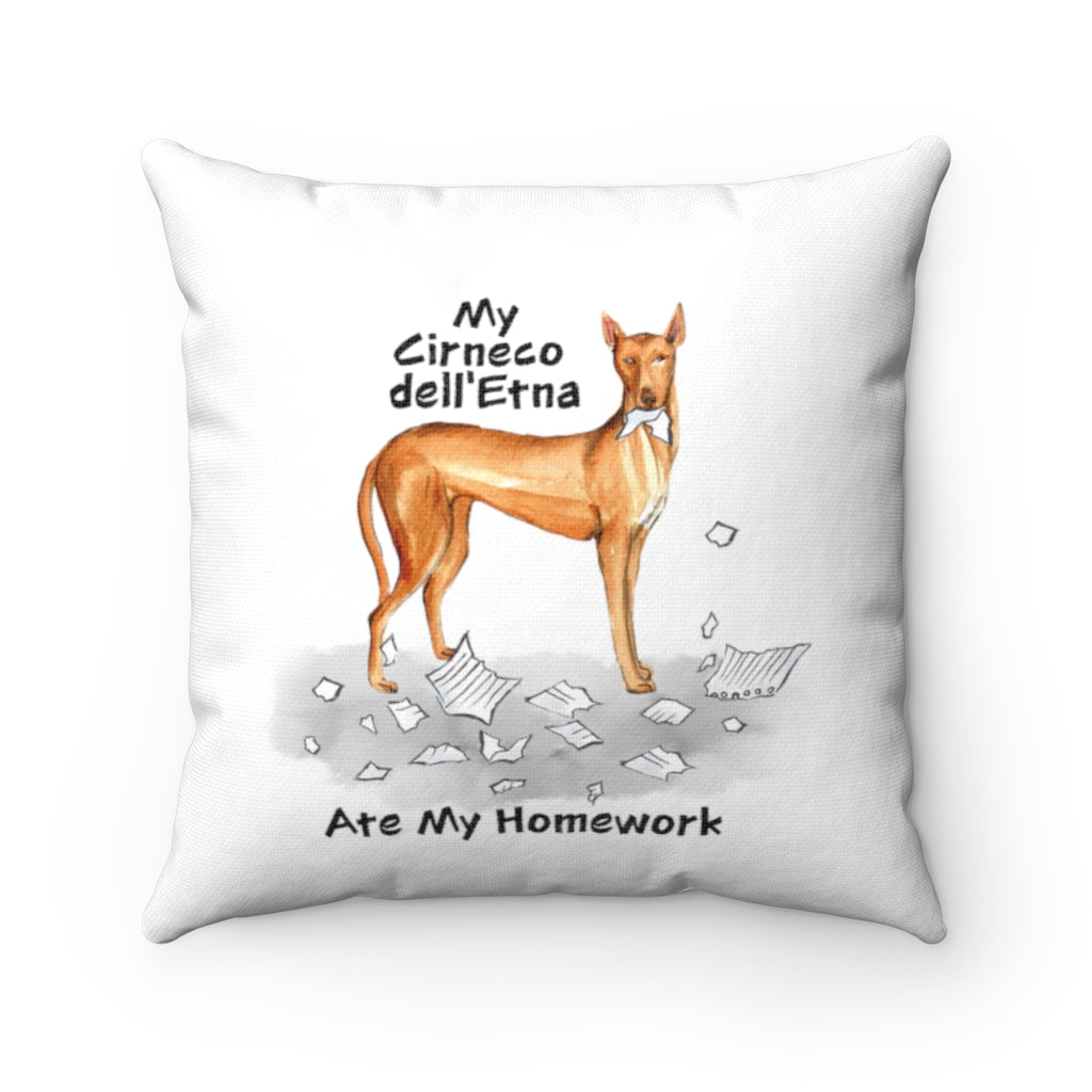 My Cirneco Dell' Etna Ate My Homework Square Pillow