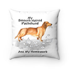 Load image into Gallery viewer, My Smooth Haired Dachschund Ate My Homework Square Pillow