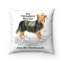 Load image into Gallery viewer, My Yorkshire Terrier Ate My Homework Square Pillow