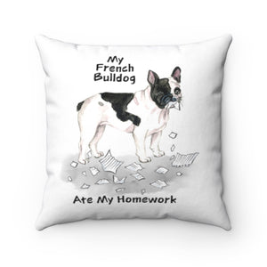 My French Bulldog Ate My Homework Square Pillow