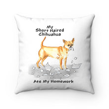 Load image into Gallery viewer, My Short Haired Chihuahua Ate My Homework Square Pillow