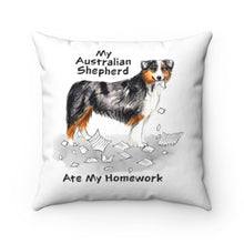 Load image into Gallery viewer, My Australian Shepherd Ate My Homework Square Pillow