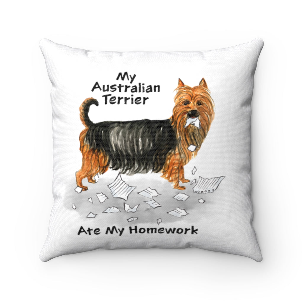 My Australian Terrier Ate My Homework Square Pillow