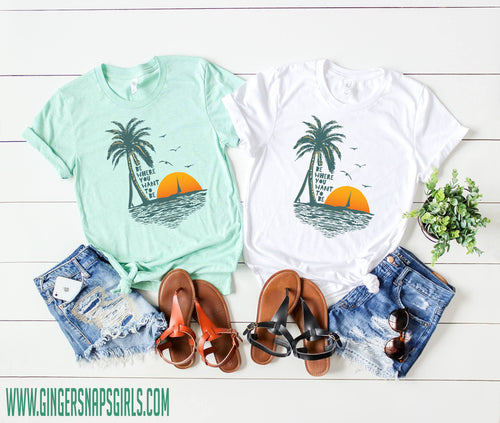 Be Where You Want to Be Palm Trees Beach Sublimation Transfers