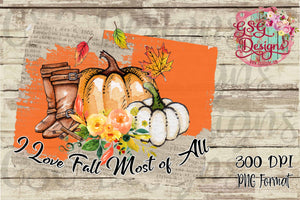 I Love Fall Most Of All Pumpkins Boots Flowers Leaves Digital Design File