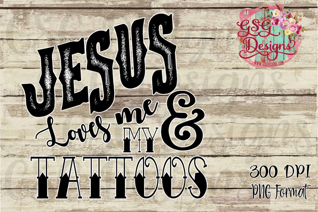 Jesus Loves Me & My Tattoos Printable and Sublimation Digital Design File