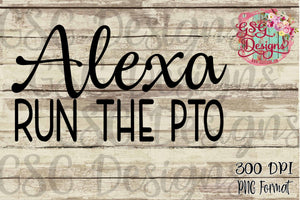 Alexa Run the PTO Funny Digital Design File