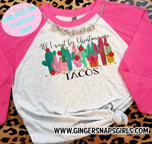 All I Want for Christmas is Tacos Sublimation Transfers