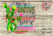 Load image into Gallery viewer, Be a Cactus in a World full of Pansies Serape Funny Digital Design File PNG