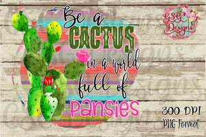 Be a Cactus in a World full of Pansies Serape Funny Digital Design File PNG