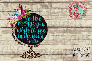 Be the Change You Wish to See Globe Digital Design File PNG
