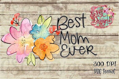 Best Mom Ever Floral Watercolor Digital Design File PNG
