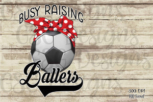 Busy Raising Ballers Soccer Sublimation Transfers