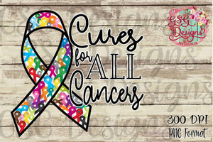 Cures for All Cancers All Ribbon Support Printable and Sublimation Digital Design File
