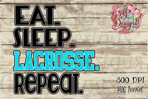 Eat. Sleep. Lacrosse. Repeat.  Lax Lover Digital Design File PNG for Sublimation and Printing