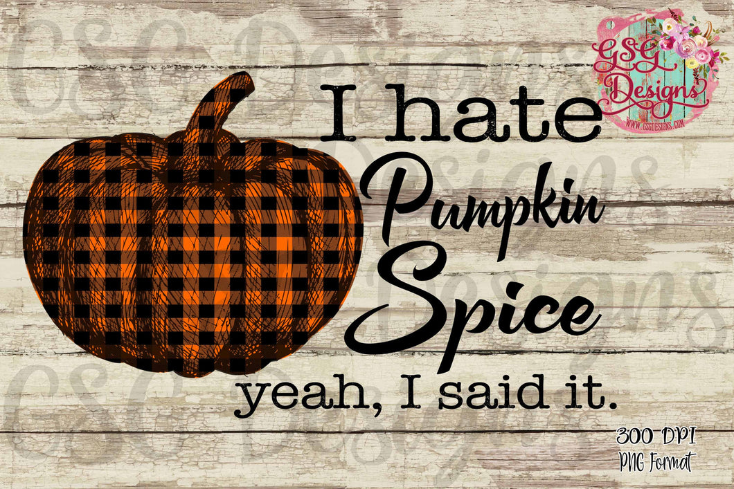 I Hate Pumpkin Spice Digital Design File .png