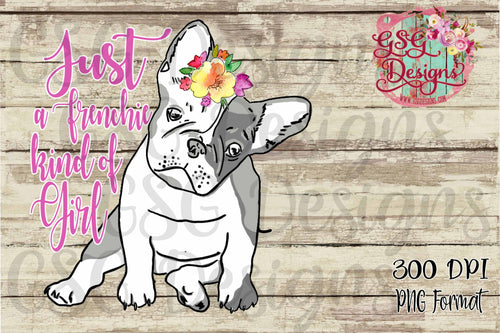Just a Frenchie Kind of Girl Floral Watercolor Sublimation Transfers