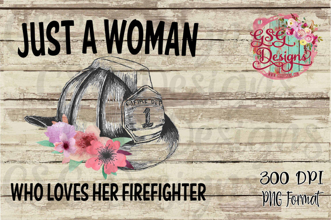 Just a Woman Who Loves Her Firefighter Sublimation Transfers