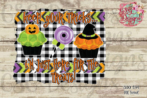 Keep Your Tricks I'm Just Here for the Treats Halloween Sublimation Transfers