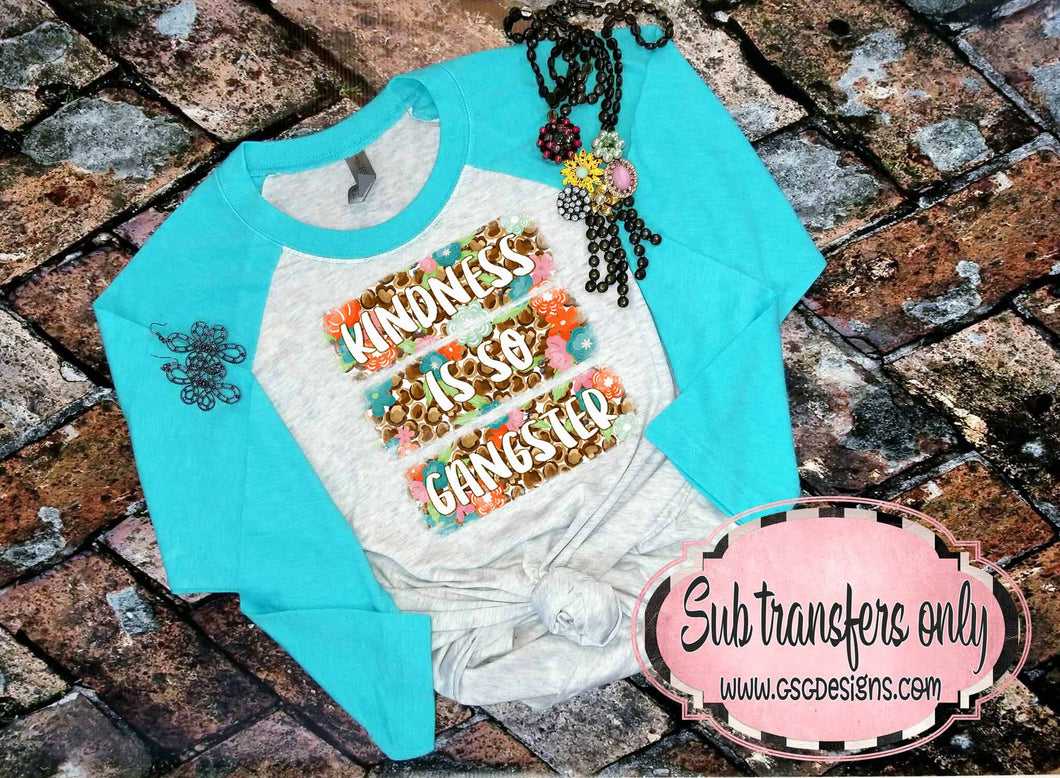 Kindness is So Gangster Sublimation Transfers