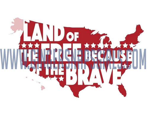 Land of the Free Because of the Brave Digital Design File PNG