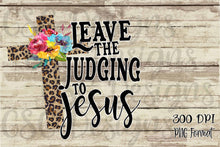 Load image into Gallery viewer, Leave the Judging to Jesus Leopard Cross Floral Sublimation Transfers