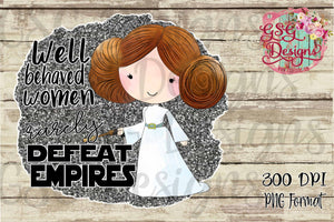 Well Behaved Women Rarely Defeat Empires Glitter Leia Digital Design File .png