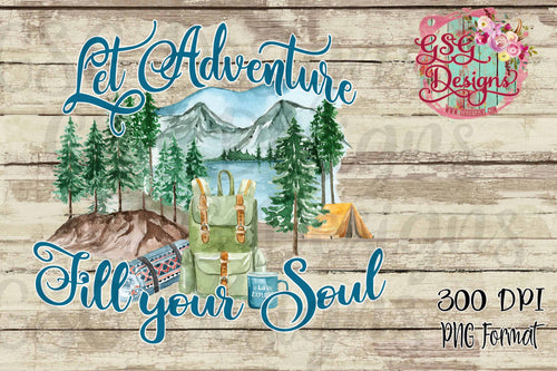 Let Adventure Fill Your Soul Camping, Hiking, Travel Digital Design File PNG