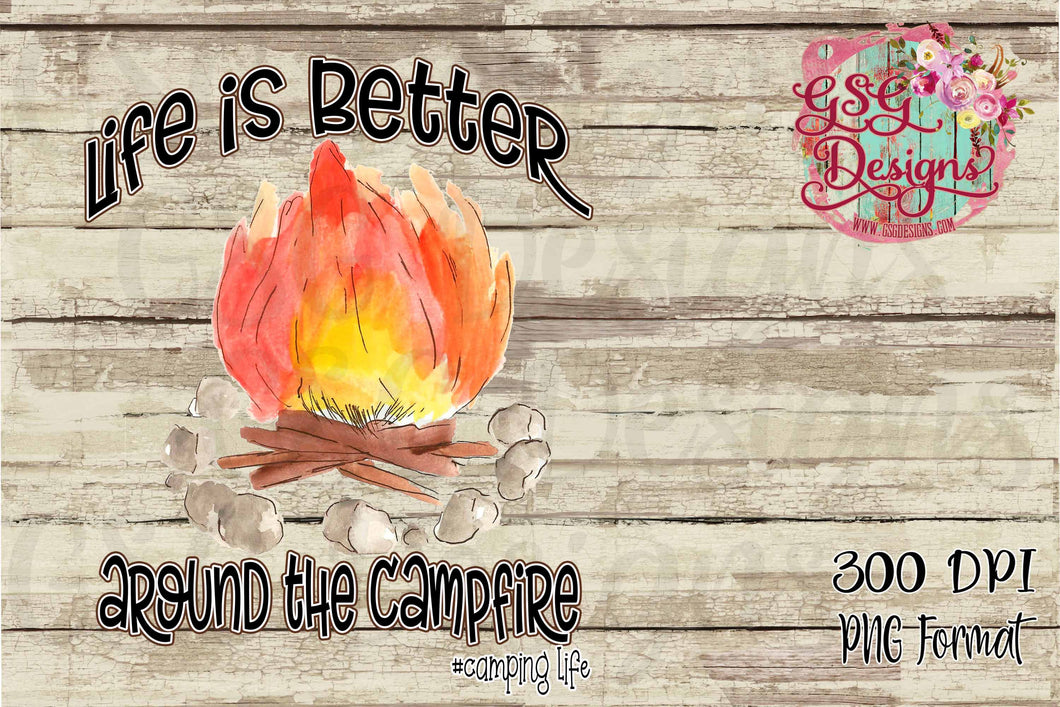 Life's Better Around a Campfire Digital Design File PNG