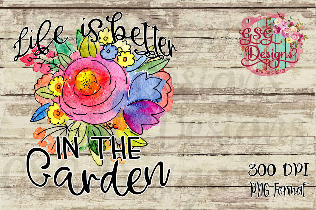 Life is Better in the Garden Floral Watercolor Digital Design File PNG