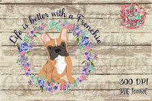 Load image into Gallery viewer, Life is Better with a Frenchie Sublimation Transfers