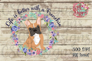 Life is Better with a Frenchie Sublimation Transfers