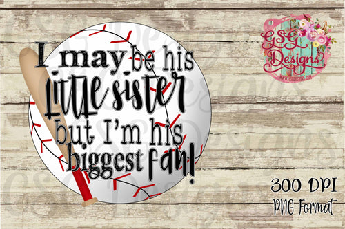 I May Be His Little Sister but I'm His Biggest Fan Baseball Youth Screen Print Transfers RTS