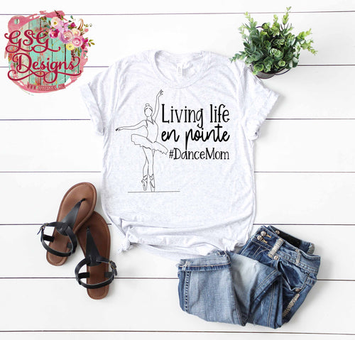 Living Life En Pointe Dance Mom Ballet Screen Print Transfers RTS
