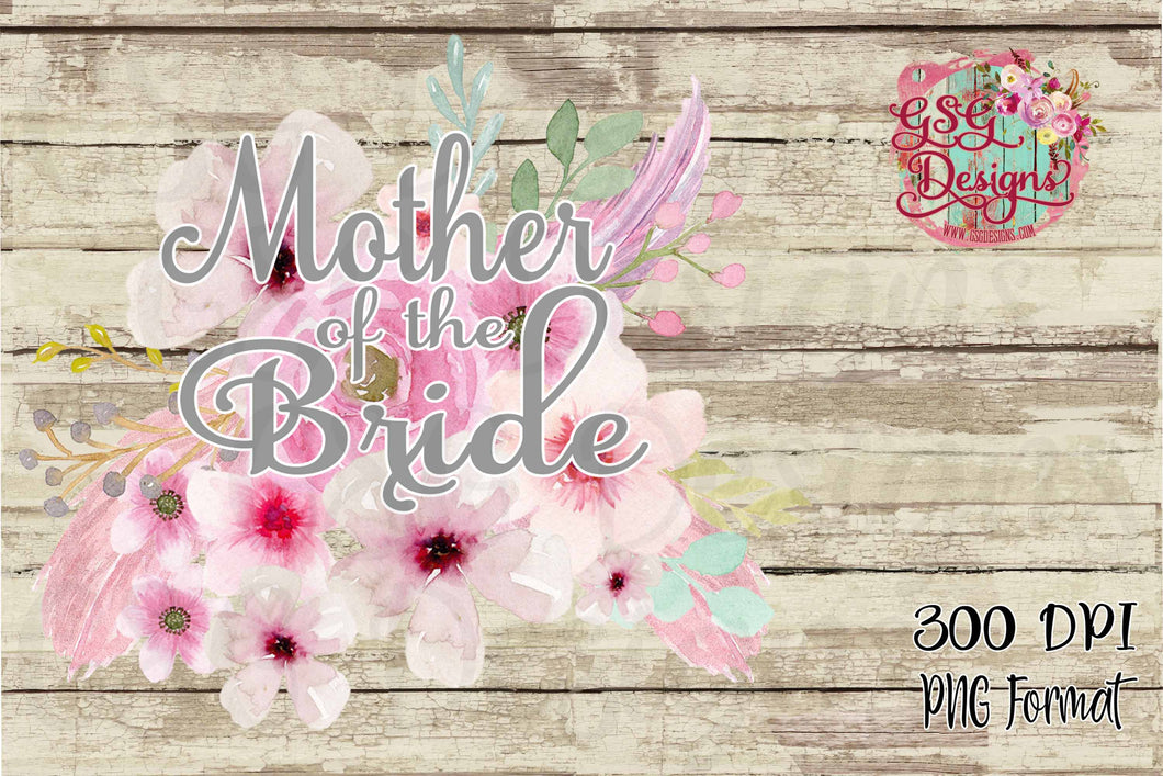 Mother of the Bride Watercolor Floral Digital Sublimation Design File PNG