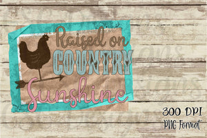 Raised on Country Sunshine Rooster Printable and Sublimation Digital Design File PNG