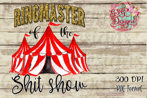 Ringmaster of the Sh*t show Digital Design File PNG