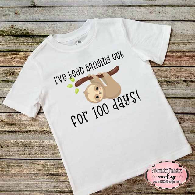 Hanging Out for 100 Days Sloth School Sublimation Transfers