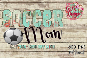 Soccer Mom Caution May Get Loud Digital Design File PNG