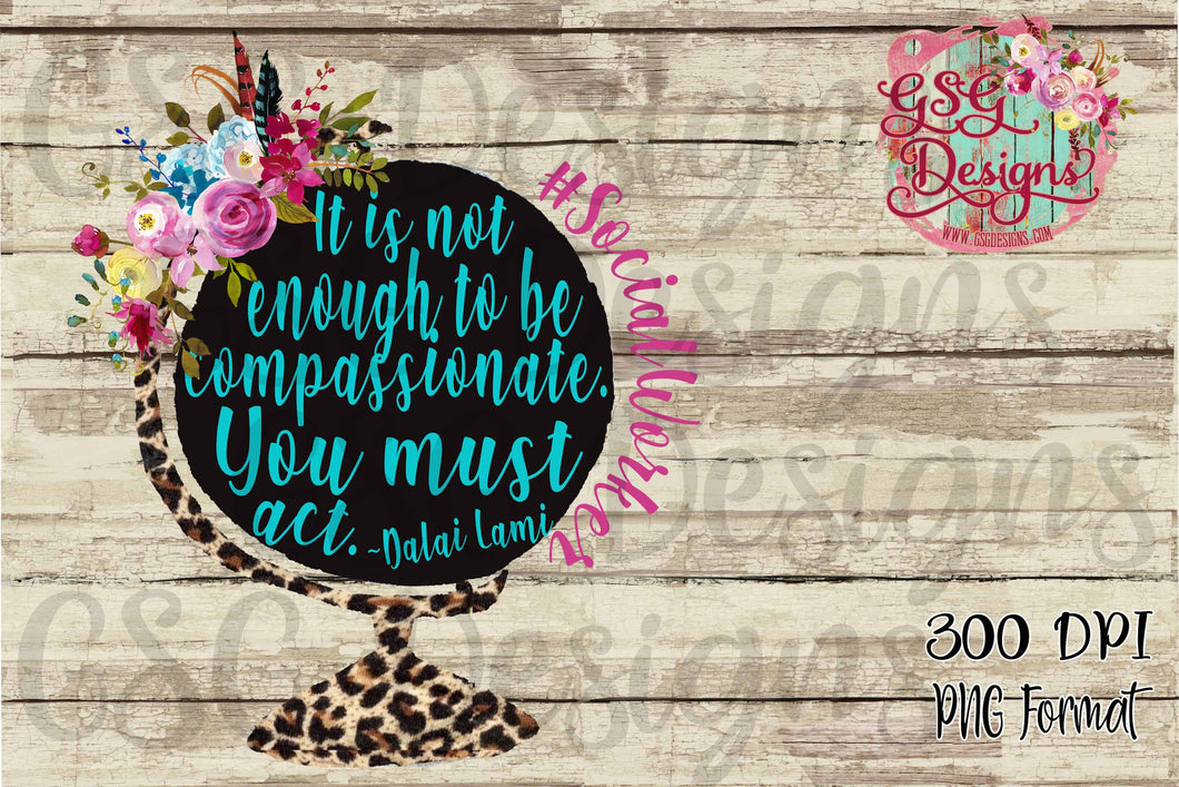 It is not Enough to Be Compassionate.  You Must Act #teacher #socialworker #schoolcounselor Sublimation Transfers