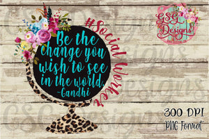 Be the Change You Wish to See #SocialWorker Globe Digital Design File PNG