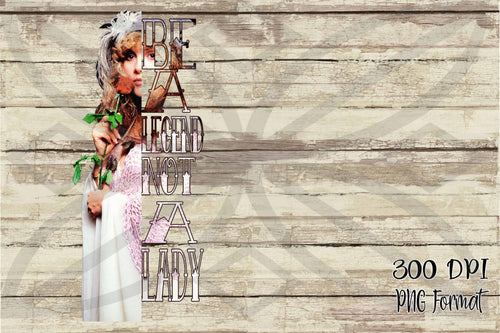 Be a Legend Not a Lady Boho Digital Design File PNG