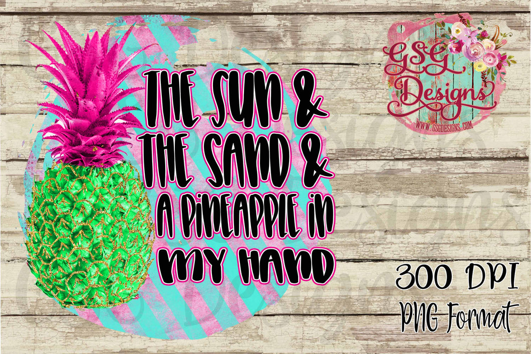The Sun and the Sand and a Pineapple in my Hand Summer Digital Design File PNG