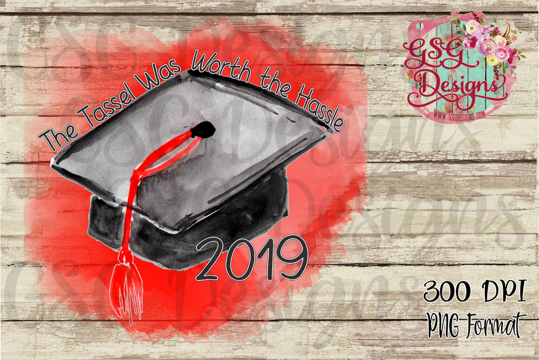 The Tassel was Worth the Hassle 2019 Senior Printable and Sublimation Design File PNG