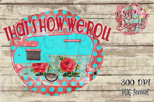 That's How We Roll Floral Shabby Chic Camper Digital Design File