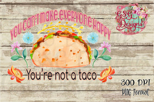 You Can't Make Everyone Happy You're Not a Taco Funny Sublimation Transfers