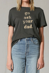 Ask your dad tee