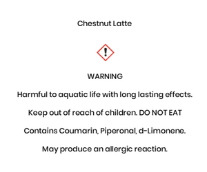 Chestnut Latte  WARNING Harmful to aquatic life with long lasting effects. Keep out of reach of children. DO NOT EAT Contains Coumarin, Piperonal, d-Limonene. May produce an allergic reaction.